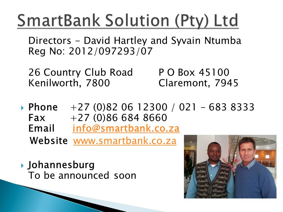 Directors - David Hartley and Syvain Ntumba Reg No: 2012/097293/07 26 Country Club RoadP O Box 45100 Kenilworth, 7800Claremont, 7945 Phone +27 (0)82 0