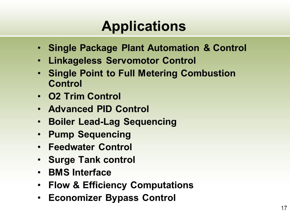 17 Applications Single Package Plant Automation & Control Linkageless Servomotor Control Single Point to Full Metering Combustion Control O2 Trim Cont