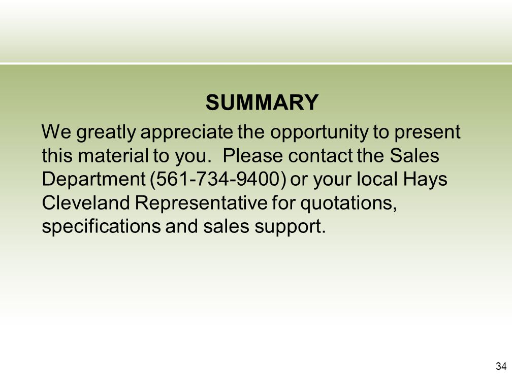 34 SUMMARY We greatly appreciate the opportunity to present this material to you. Please contact the Sales Department (561-734-9400) or your local Hay