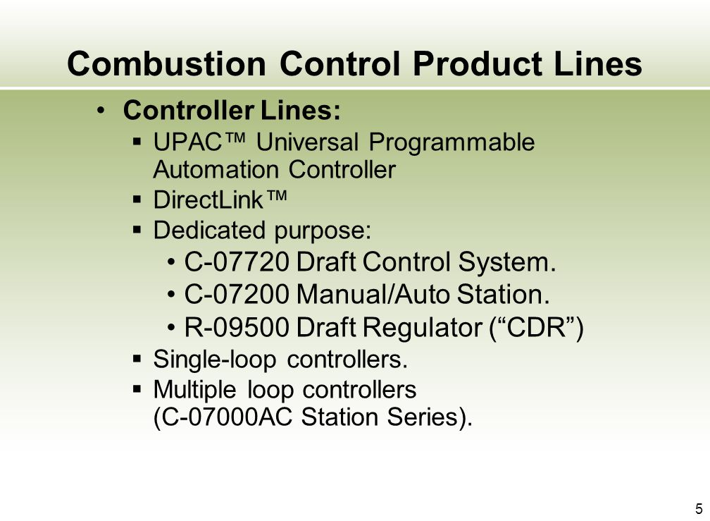 5 Combustion Control Product Lines Controller Lines: UPAC Universal Programmable Automation Controller DirectLink Dedicated purpose: C-07720 Draft Con