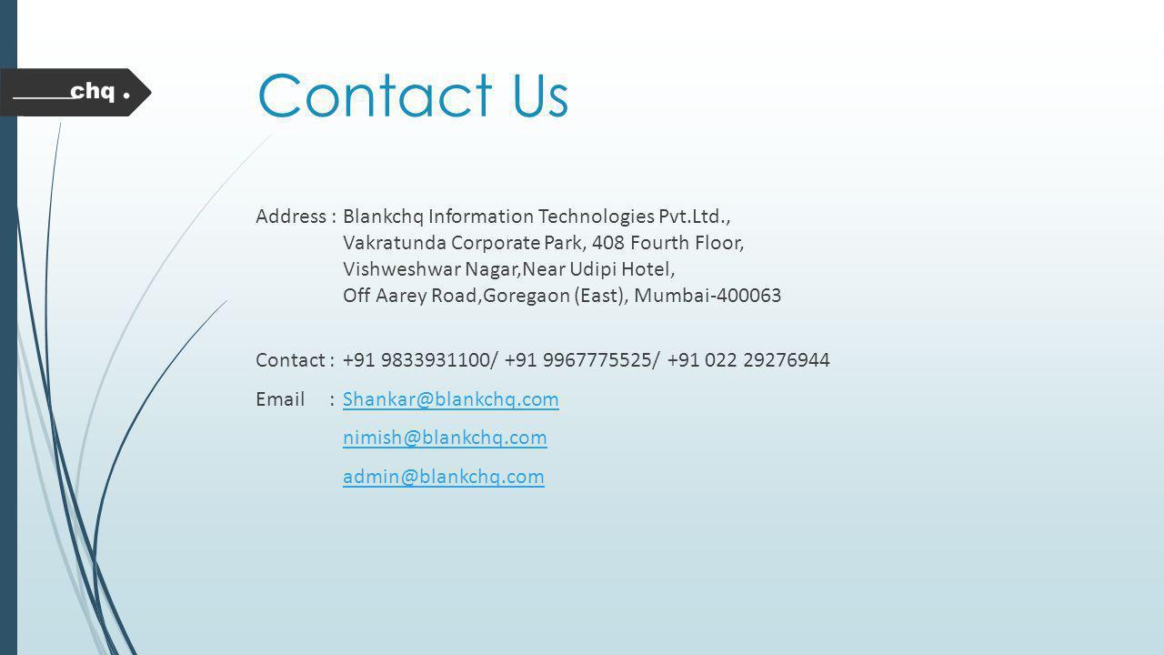 Contact Us Address : Blankchq Information Technologies Pvt.Ltd., Vakratunda Corporate Park, 408 Fourth Floor, Vishweshwar Nagar,Near Udipi Hotel, Off