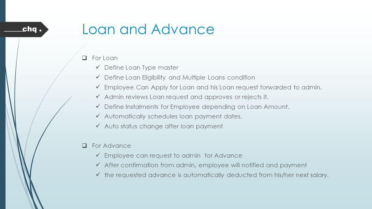 Loan and Advance For Loan Define Loan Type master Define Loan Eligibility and Multiple Loans condition Employee Can Apply for Loan and his Loan reques