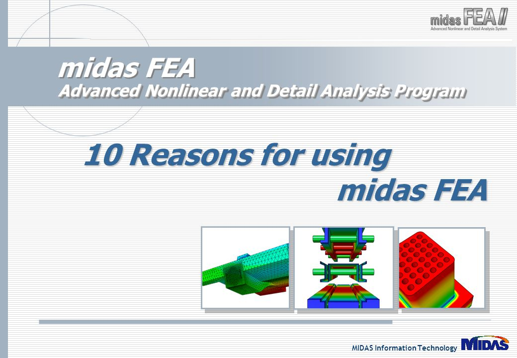 MIDAS Information Technology midas FEA Advanced Nonlinear and Detail Analysis Program 10 Reasons for using midas FEA