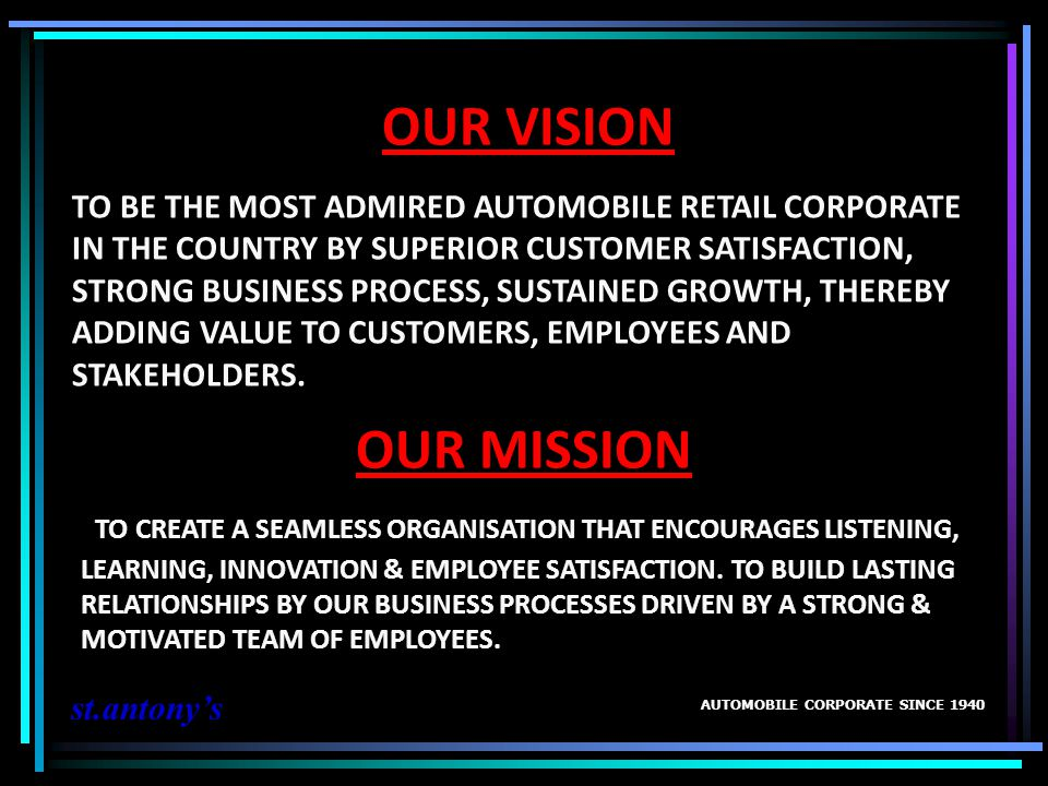 FIVE CORE VALUES AUTOMOBILE CORPORATE SINCE 1940 st.antonys Uncompromising Integrity - Our tradition of ethical and honest business conduct is the foundation of our organization.
