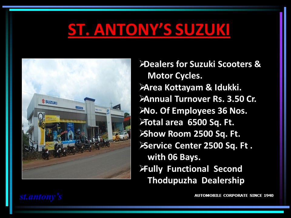 ST. ANTONYS SUZUKI AUTOMOBILE CORPORATE SINCE 1940 st.antonys Dealers for Suzuki Scooters & Motor Cycles. Area Kottayam & Idukki. Annual Turnover Rs.