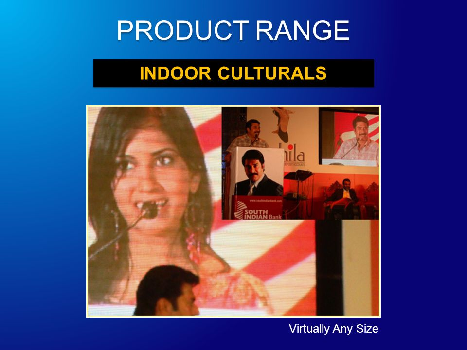 INDOOR CULTURALS Virtually Any Size