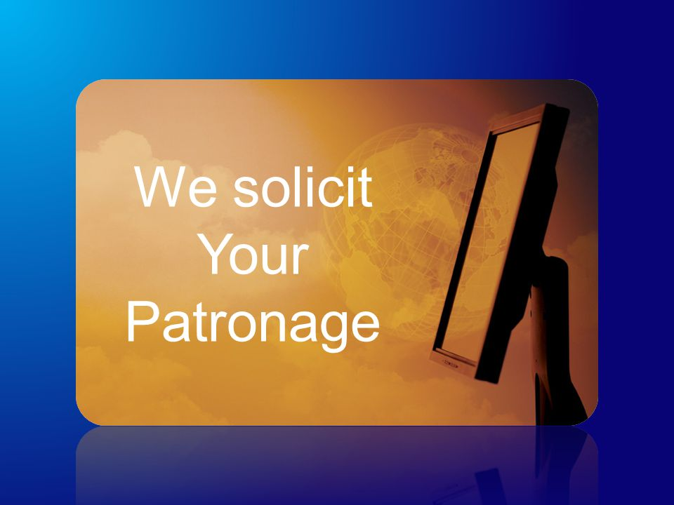 We solicit Your Patronage