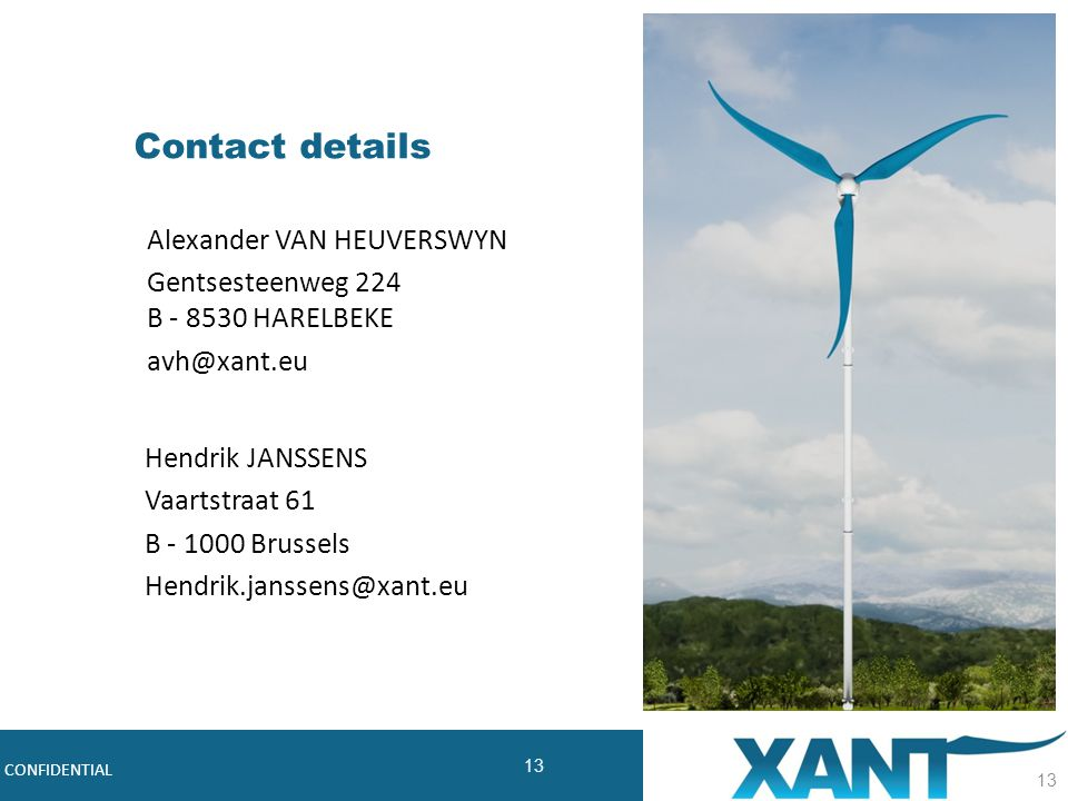 13 Robust, Cost-effective Midsize Wind Turbines CONFIDENTIAL Contact details 13 Hendrik JANSSENS Vaartstraat 61 B - 1000 Brussels Hendrik.janssens@xan