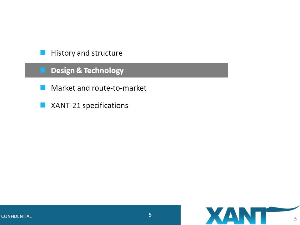 5 Robust, Cost-effective Midsize Wind Turbines CONFIDENTIAL 5 History and structure Design & Technology Market and route-to-market XANT-21 specificati