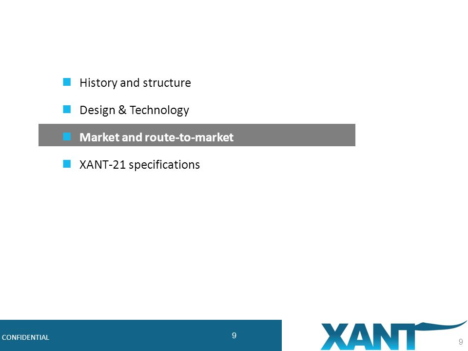 9 Robust, Cost-effective Midsize Wind Turbines CONFIDENTIAL 9 History and structure Design & Technology Market and route-to-market XANT-21 specifications