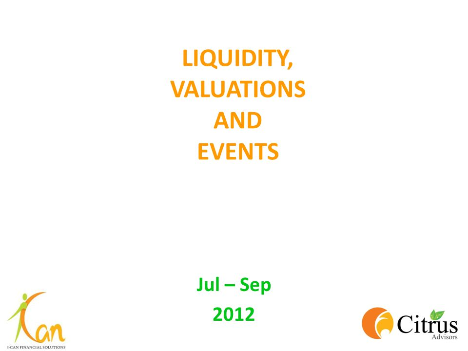 LIQUIDITY, VALUATIONS AND EVENTS Jul – Sep 2012