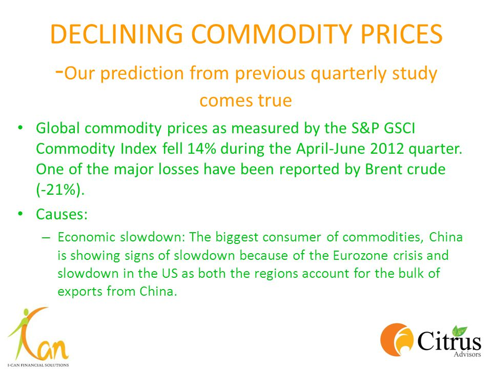 DECLINING COMMODITY PRICES - Our prediction from previous quarterly study comes true Global commodity prices as measured by the S&P GSCI Commodity Ind