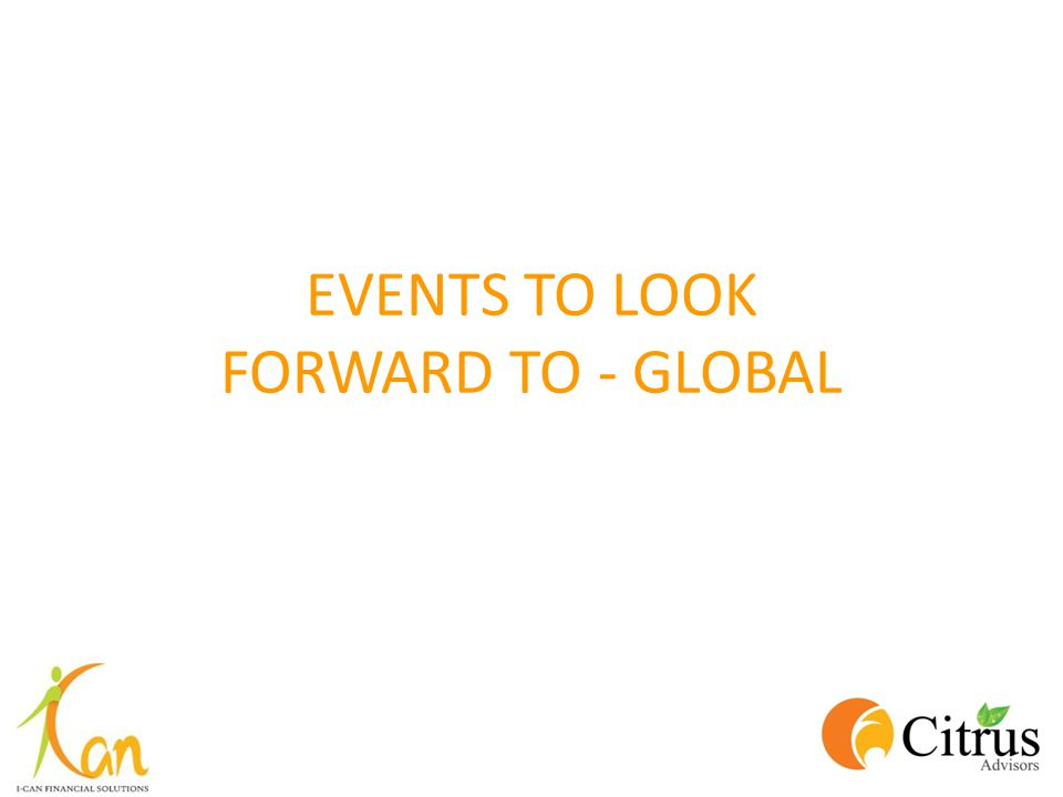 EVENTS TO LOOK FORWARD TO - GLOBAL