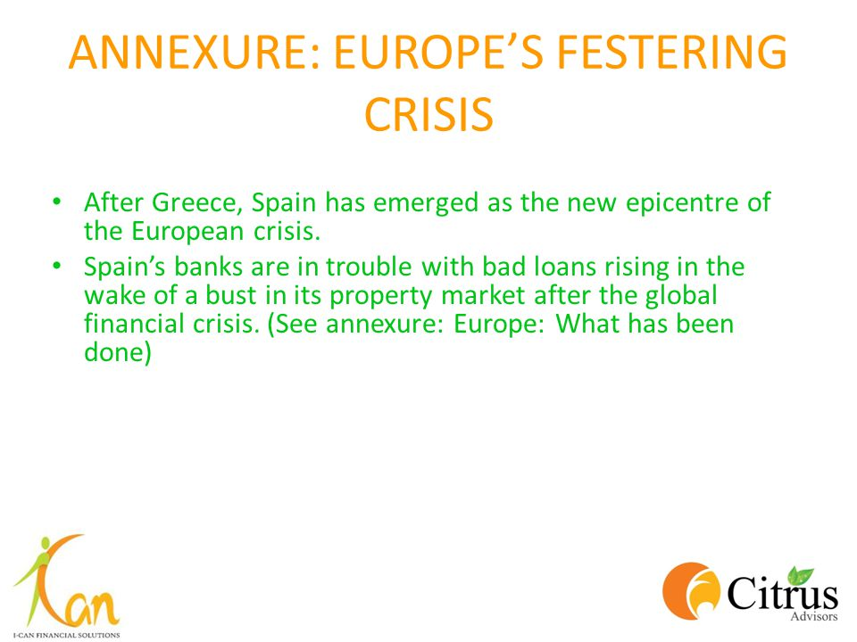 ANNEXURE: EUROPES FESTERING CRISIS After Greece, Spain has emerged as the new epicentre of the European crisis.