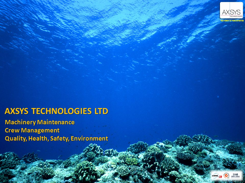 AXSYS TECHNOLOGIES LTD THE POWER OF PURE EXPERTISE Machinery Maintenance Crew Management Quality, Health, Safety, Environment