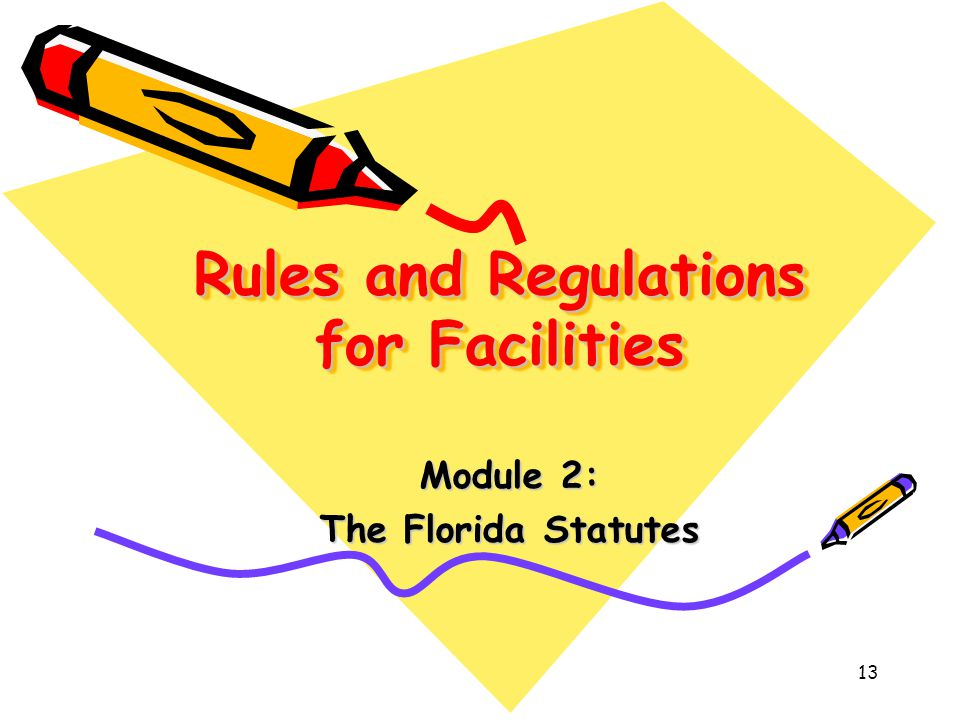 13 Rules and Regulations for Facilities Module 2: The Florida Statutes