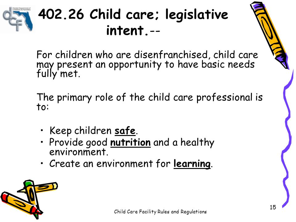 Child Care Facility Rules and Regulations 15 For children who are disenfranchised, child care may present an opportunity to have basic needs fully met.