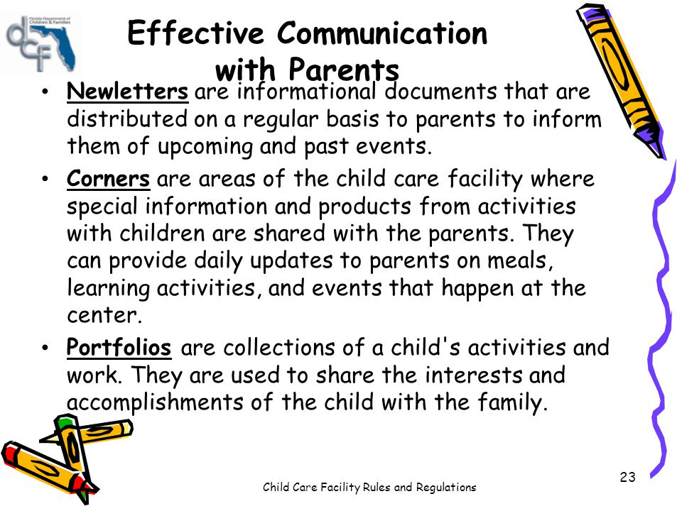 Child Care Facility Rules and Regulations 23 Effective Communication with Parents Newletters are informational documents that are distributed on a regular basis to parents to inform them of upcoming and past events.