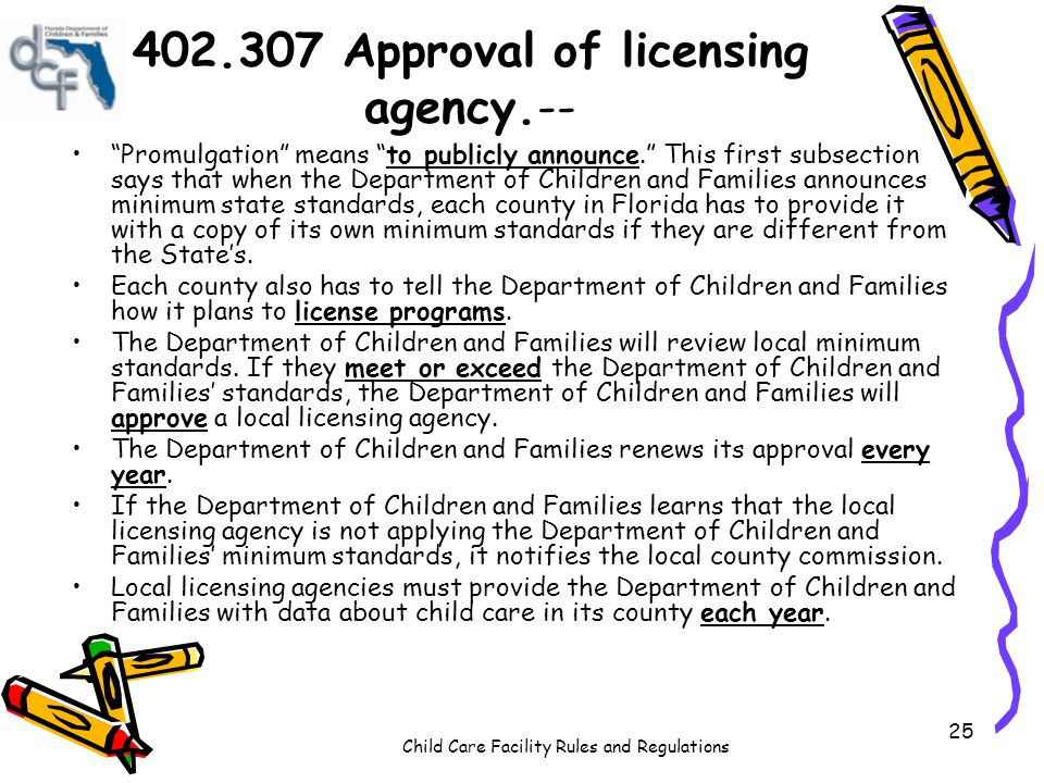 Child Care Facility Rules and Regulations 25 402.307 Approval of licensing agency.-- Promulgation means to publicly announce. This first subsection sa