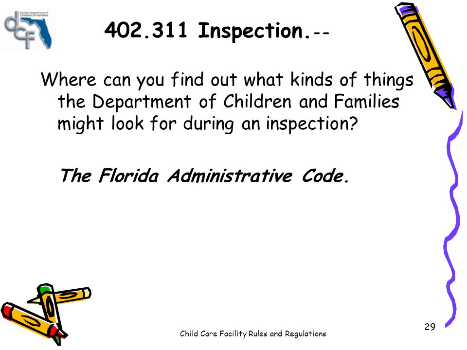 Child Care Facility Rules and Regulations 29 402.311 Inspection. -- Where can you find out what kinds of things the Department of Children and Familie