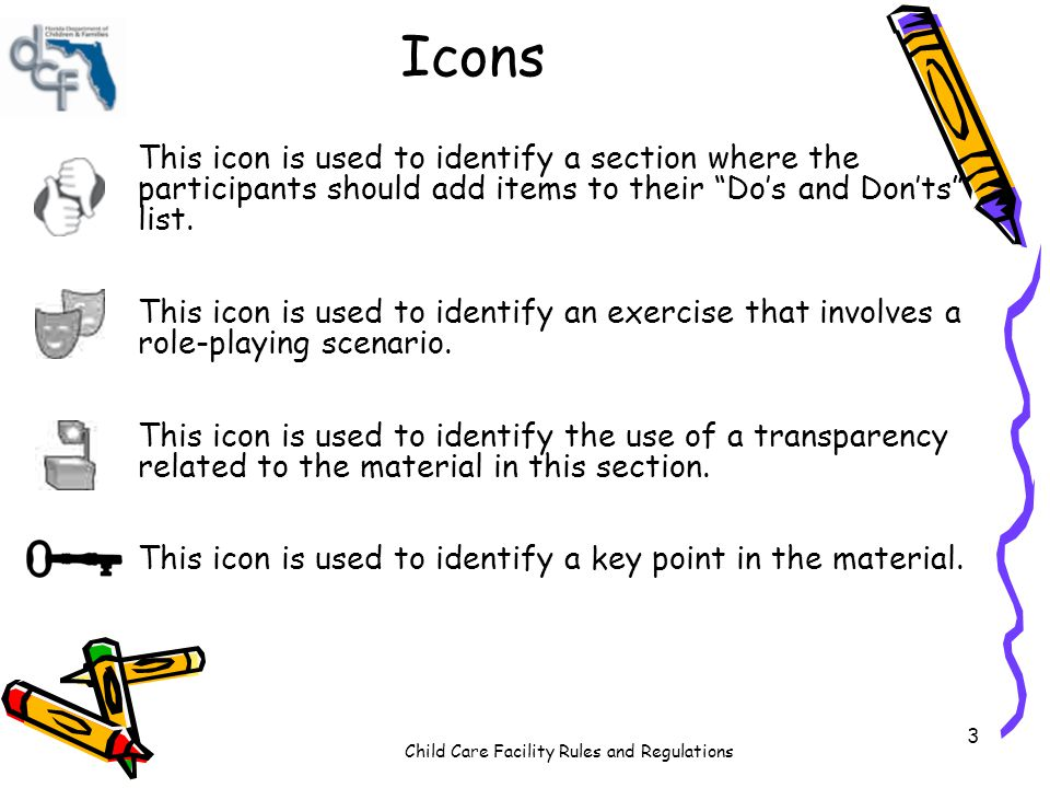 Child Care Facility Rules and Regulations 3 Icons This icon is used to identify a section where the participants should add items to their Dos and Donts list.