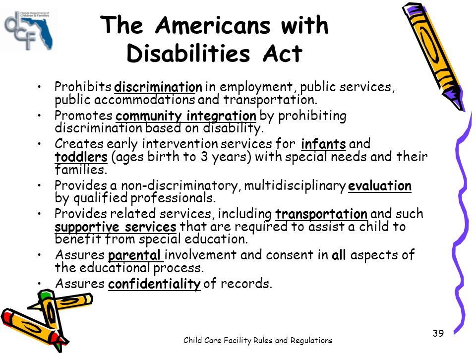 Child Care Facility Rules and Regulations 39 The Americans with Disabilities Act Prohibits discrimination in employment, public services, public accom