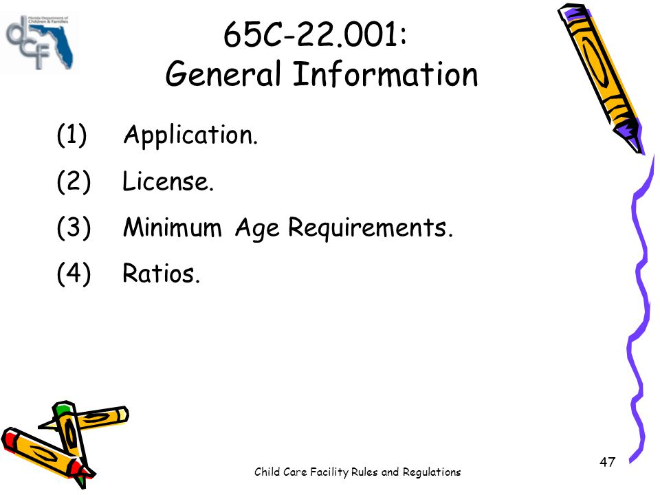 Child Care Facility Rules and Regulations 47 65C-22.001: General Information (1)Application.