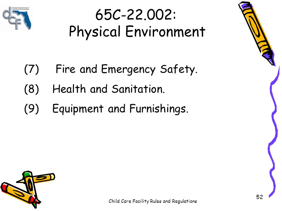 Child Care Facility Rules and Regulations 52 65C-22.002: Physical Environment (7) Fire and Emergency Safety.