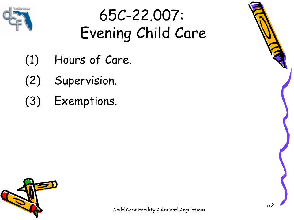 Child Care Facility Rules and Regulations 62 65C-22.007: Evening Child Care (1)Hours of Care.