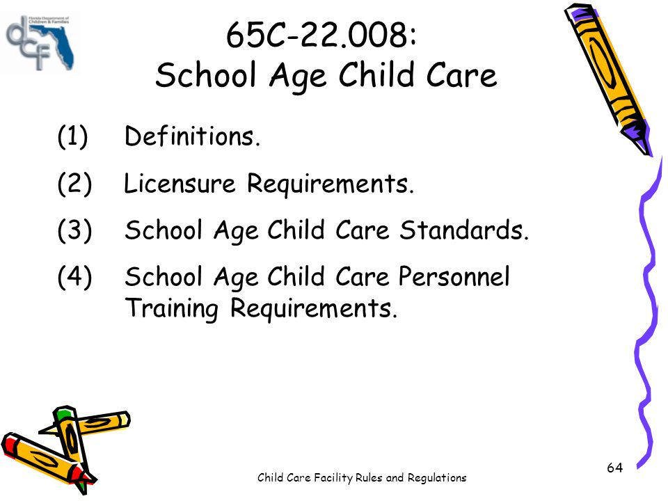 Child Care Facility Rules and Regulations 64 65C-22.008: School Age Child Care (1)Definitions.
