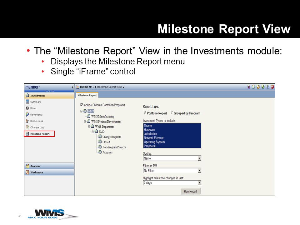 24 Milestone Report View The Milestone Report View in the Investments module: Displays the Milestone Report menu Single iFrame control