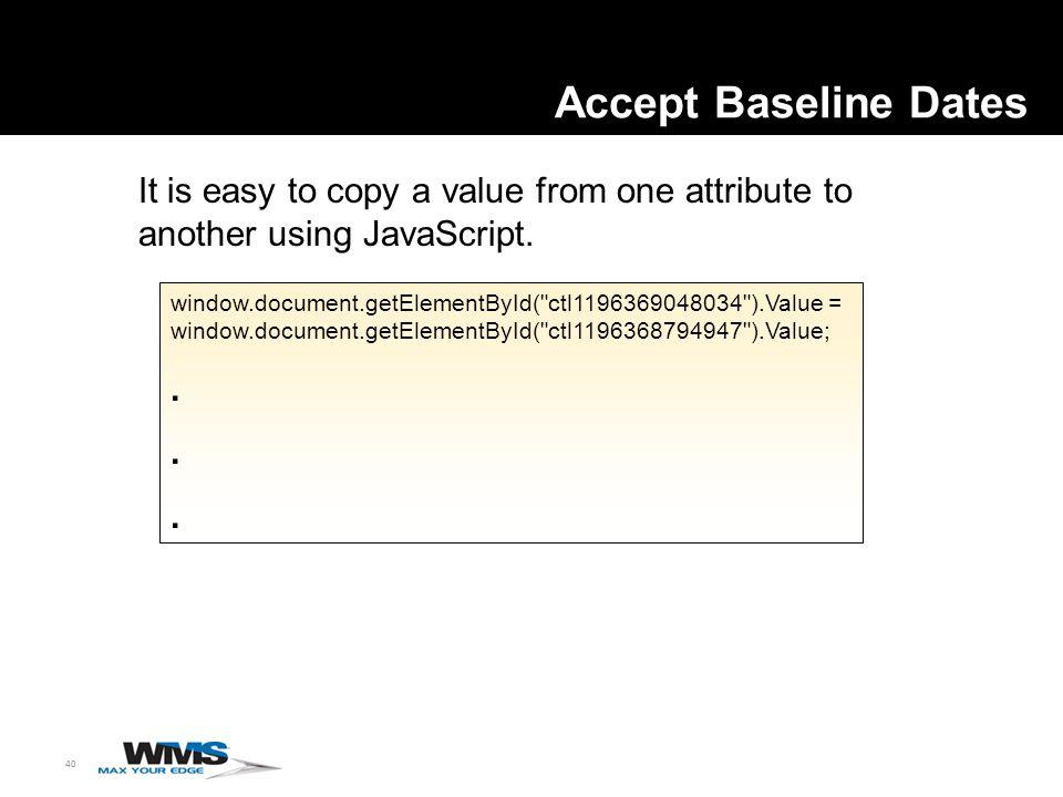 40 Accept Baseline Dates window.document.getElementById( ctl1196369048034 ).Value = window.document.getElementById( ctl1196368794947 ).Value;.
