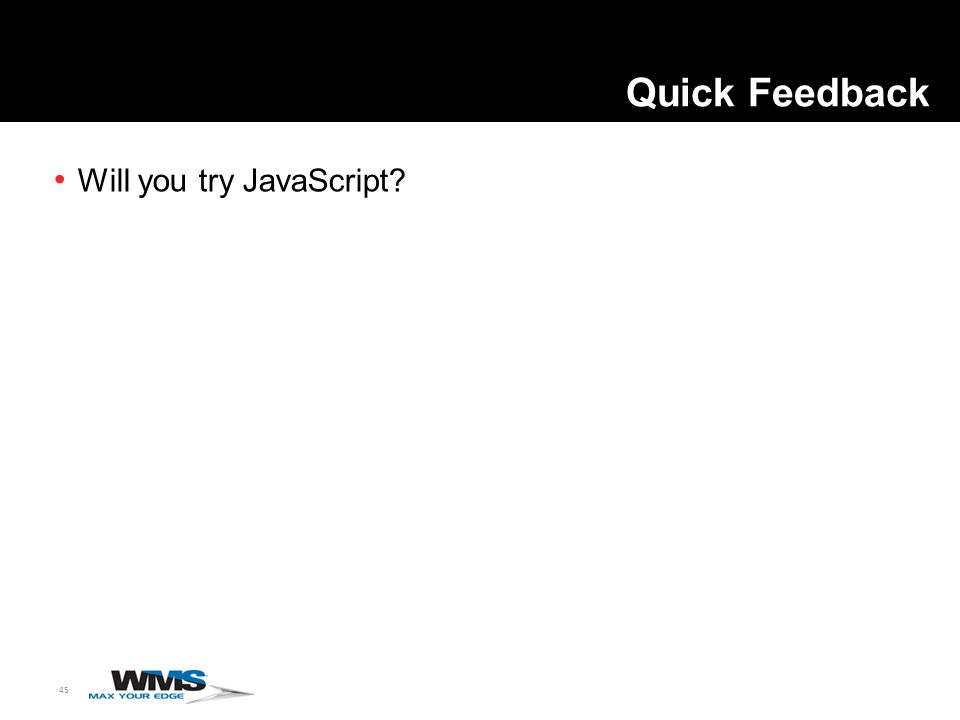 45 Will you try JavaScript? Quick Feedback