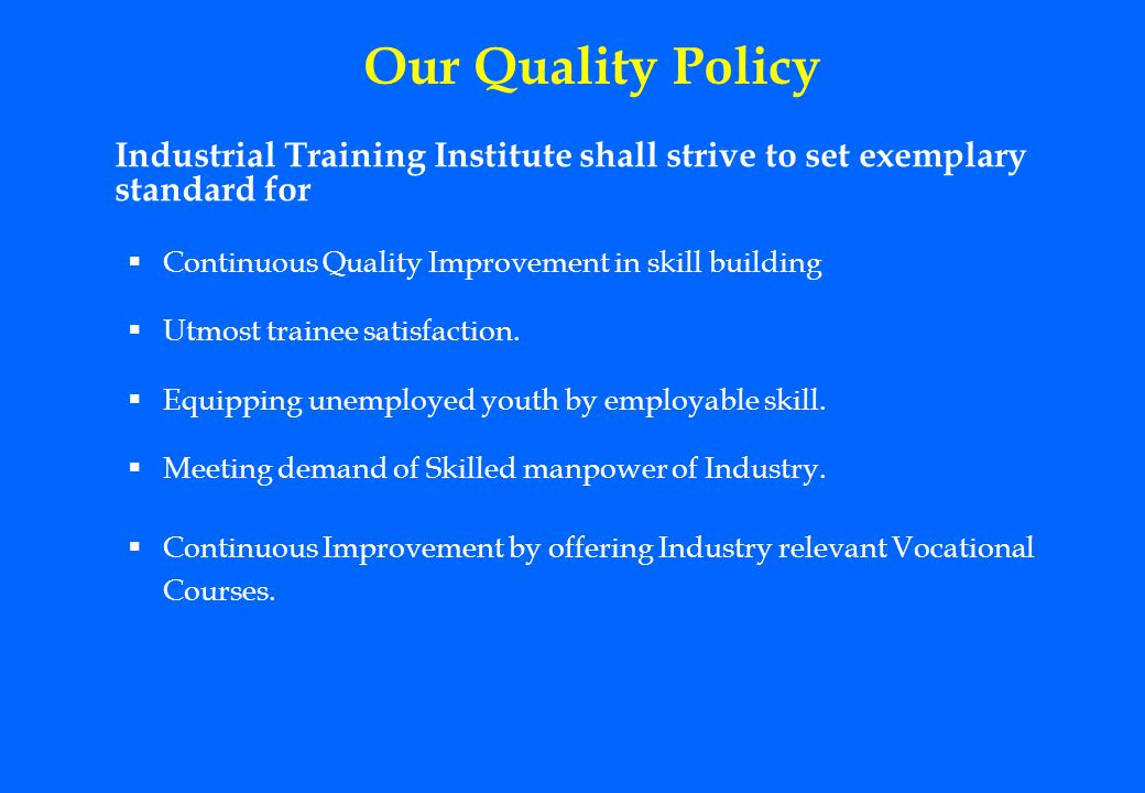 Our Quality Policy Industrial Training Institute shall strive to set exemplary standard for Continuous Quality Improvement in skill building Utmost tr
