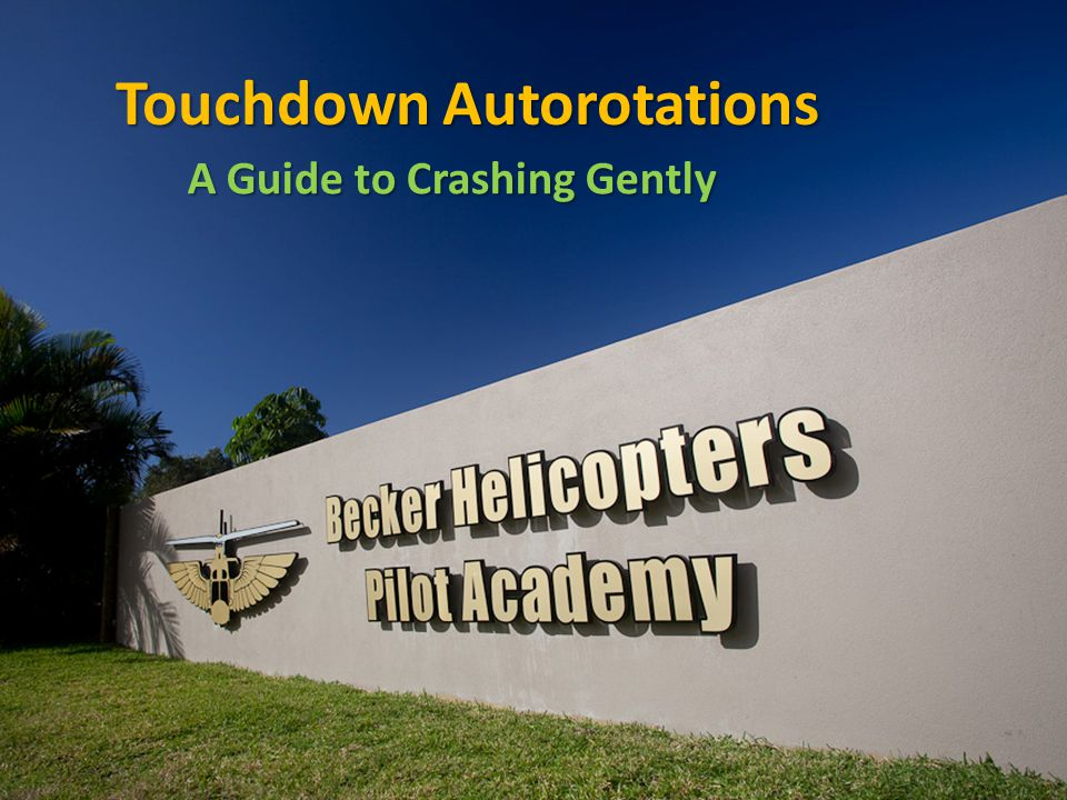 Touchdown Autorotations A Guide to Crashing Gently