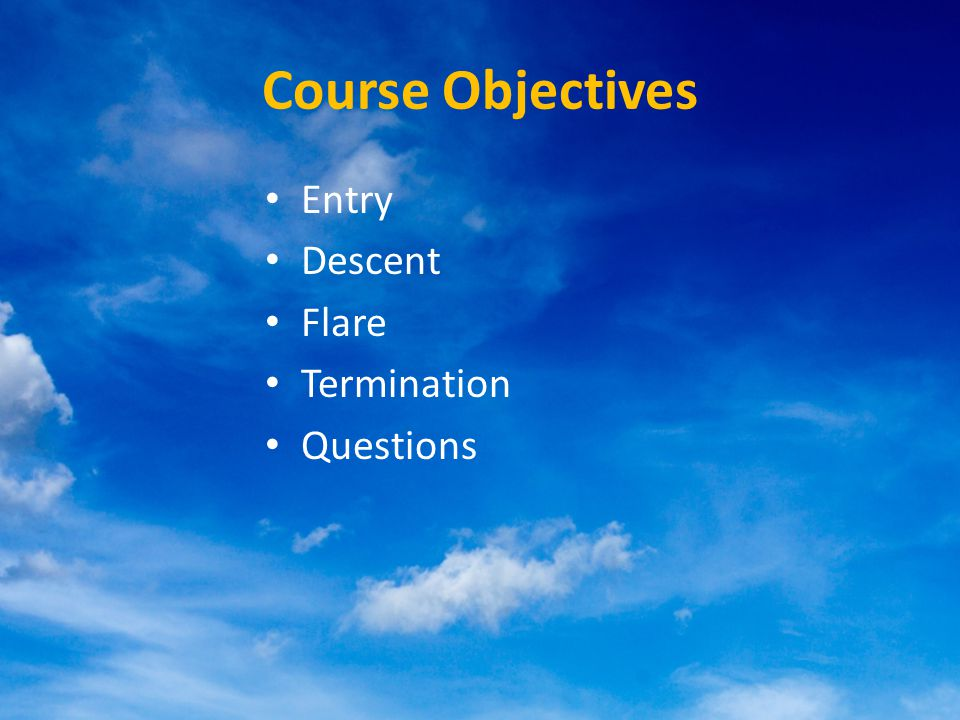 Course Objectives Entry Descent Flare Termination Questions