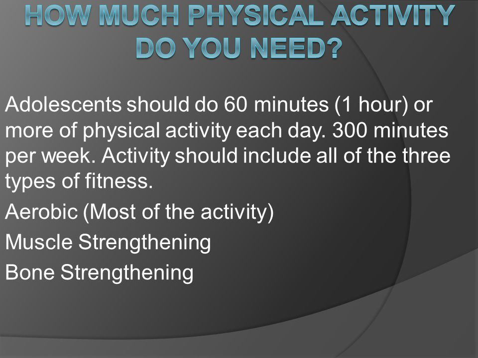 Adolescents should do 60 minutes (1 hour) or more of physical activity each day.