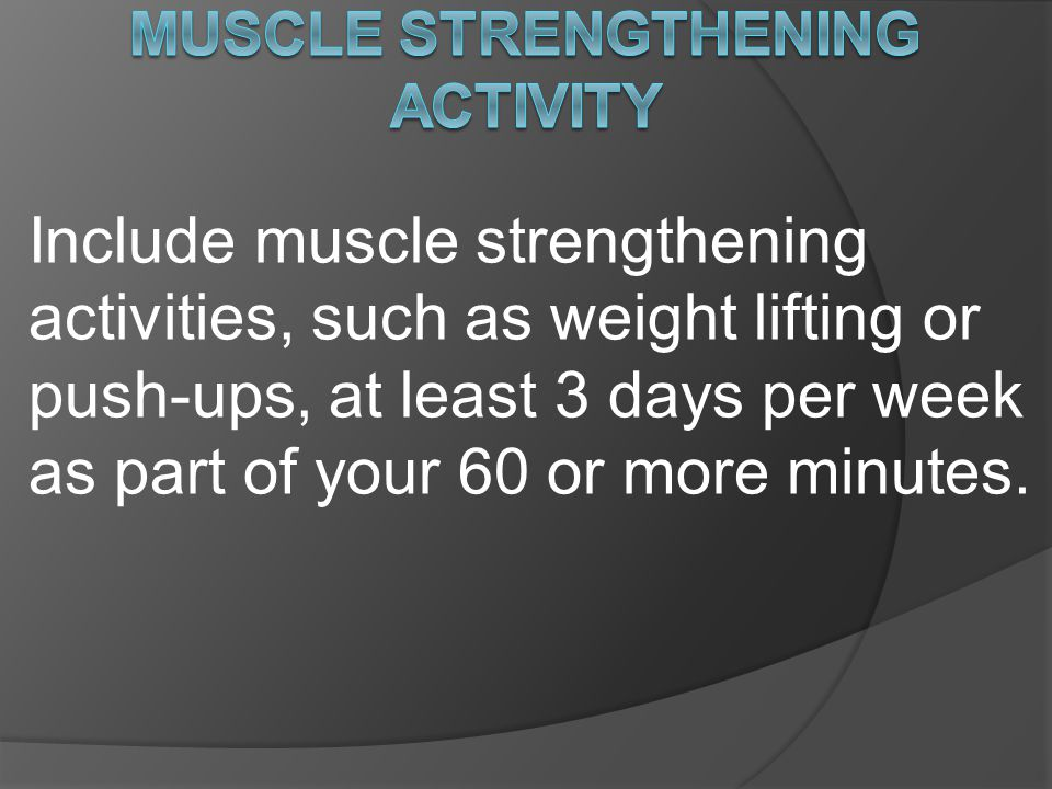 Include bone strengthening activities, such as jumping rope or running, at least 3 days per week as part of your 60 or more minutes.