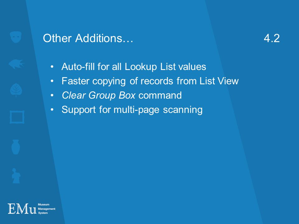 Other Additions… 4.2 Auto-fill for all Lookup List values Faster copying of records from List View Clear Group Box command Support for multi-page scanning