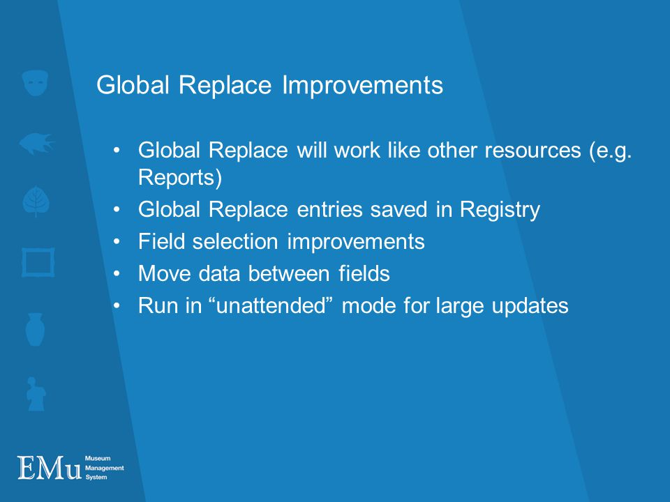 Global Replace Improvements Global Replace will work like other resources (e.g.