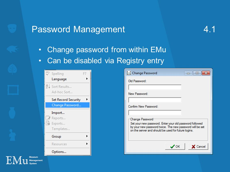 Password Management 4.1 Change password from within EMu Can be disabled via Registry entry
