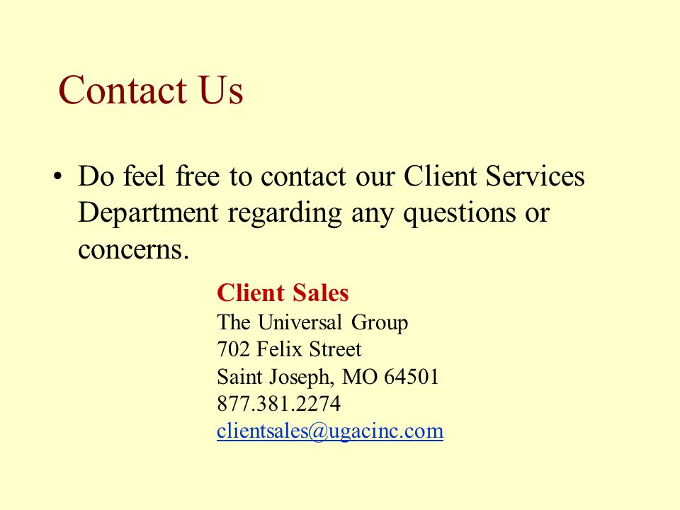 Contact Us Do feel free to contact our Client Services Department regarding any questions or concerns. Client Sales The Universal Group 702 Felix Stre