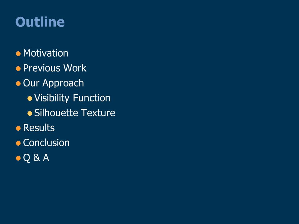 Outline Motivation Previous Work Our Approach Visibility Function Silhouette Texture Results Conclusion Q & A