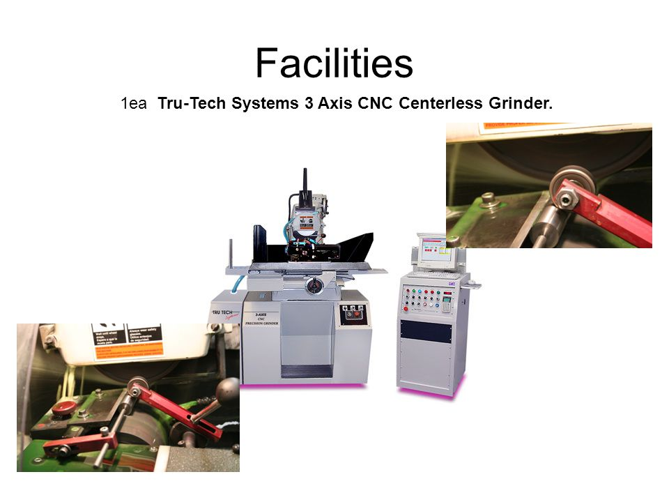 1ea Tru-Tech Systems 3 Axis CNC Centerless Grinder. Facilities