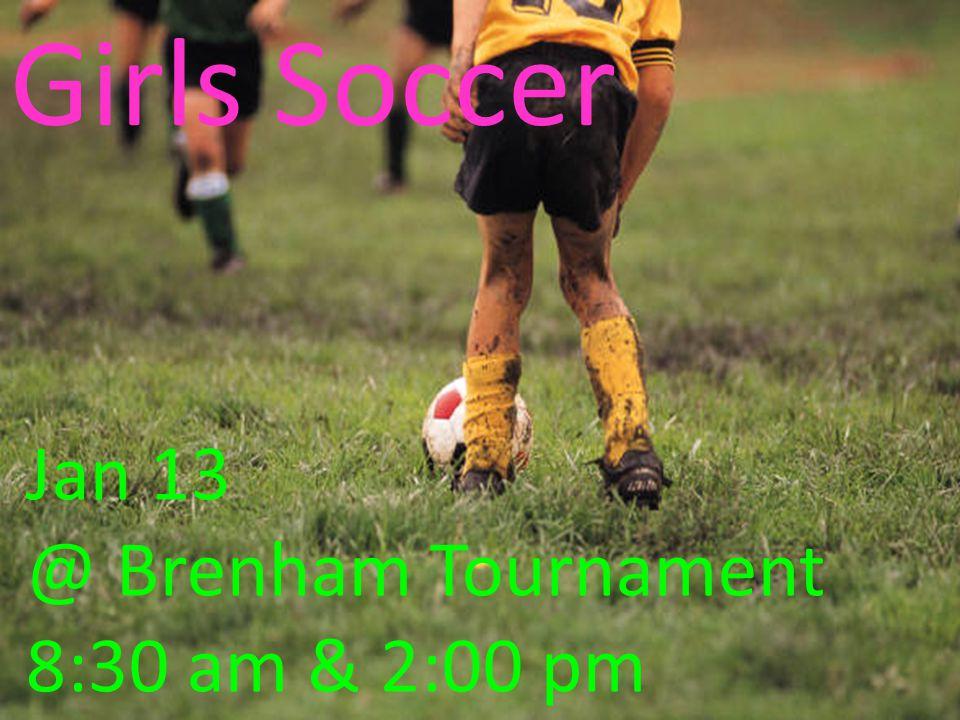 Boys Soccer Jan 12-14 @ The Woodlands (TBA) Jan. 13 @ Huntsville (JV) 6:30