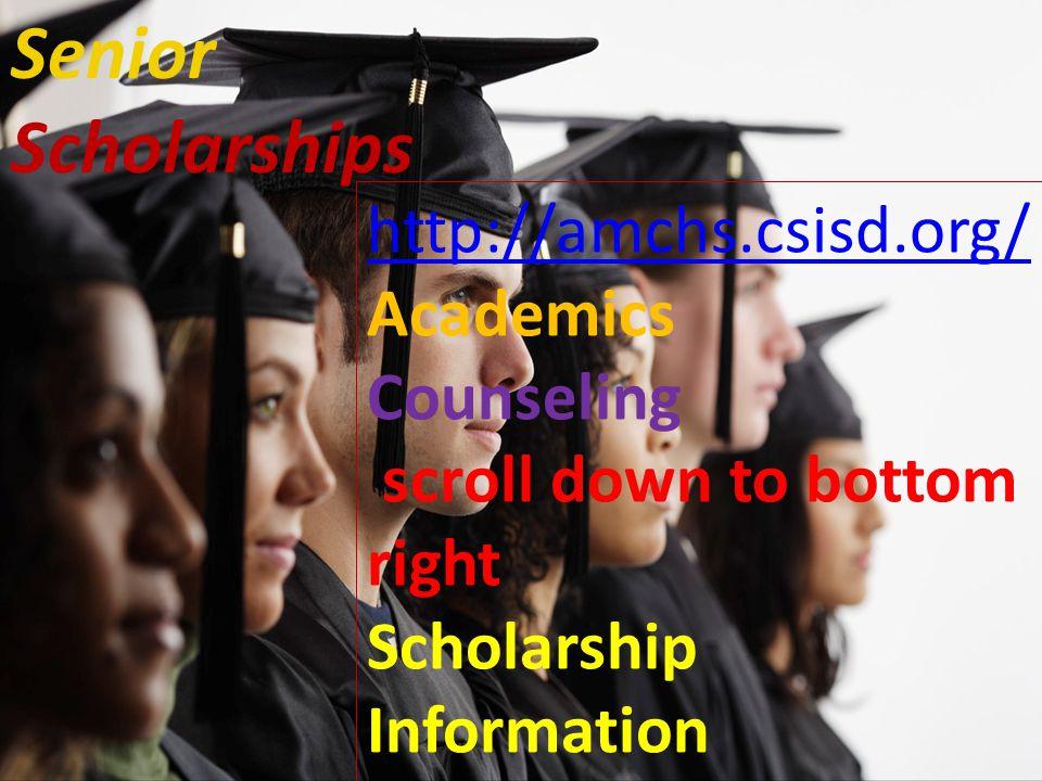 Senior Scholarships http://amchs.csisd.org/ Academics Counseling scroll down to bottom right Scholarship Information