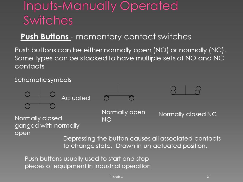 ET438b-6 5 Push Buttons - momentary contact switches Push buttons can be either normally open (NO) or normally (NC). Some types can be stacked to have