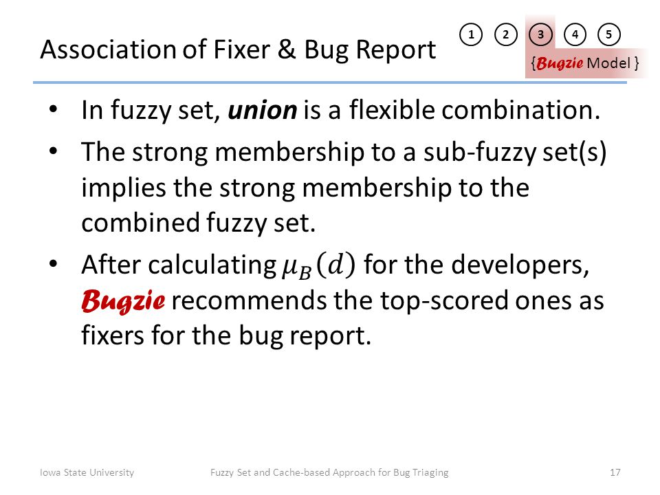 Association of Fixer & Bug Report Iowa State UniversityFuzzy Set and Cache-based Approach for Bug Triaging17 1 2345 { Bugzie Model }