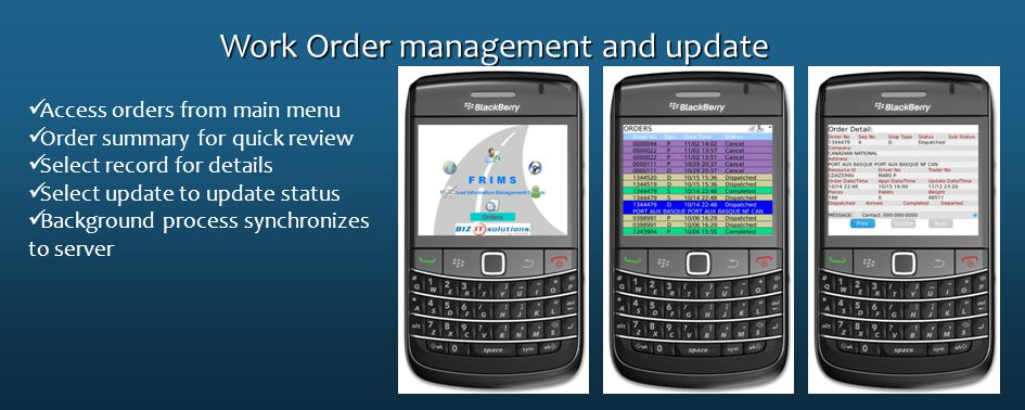 Work Order management and update Access orders from main menu Order summary for quick review Select record for details Select update to update status