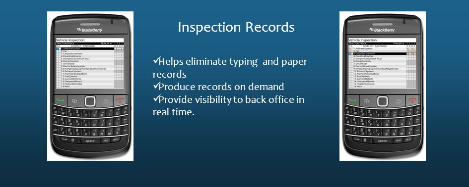 Inspection Records Helps eliminate typing and paper records Produce records on demand Provide visibility to back office in real time.